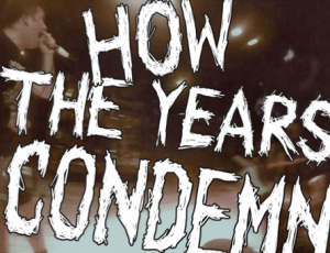"""Debut video clip for """"How The Years Condemn"""""""